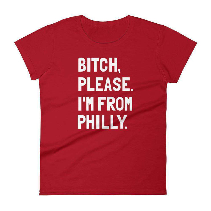 Bitch, Please. I'm From Philly Women's T-Shirt - C'monStore #Shirts
