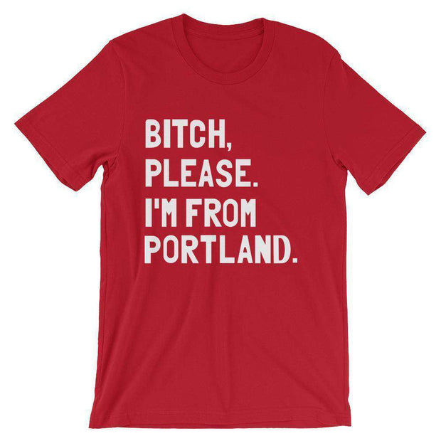 Bitch, Please. I'm From Portland T-Shirt - C'monStore #Shirts