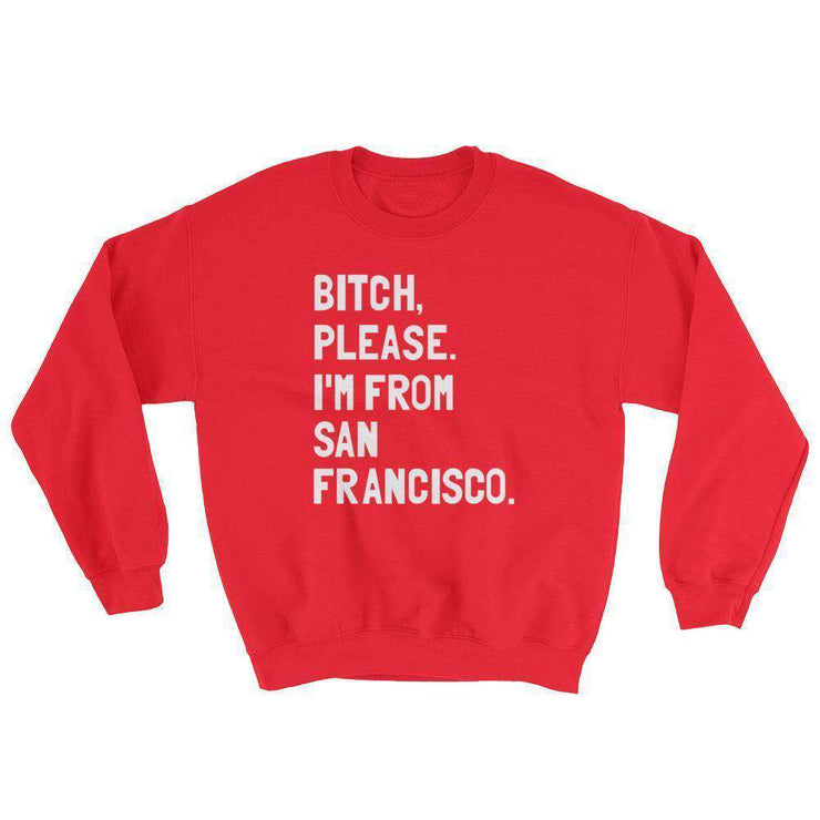 Bitch, Please. I'm From San Francisco Sweatshirt - C'monStore #Shirts