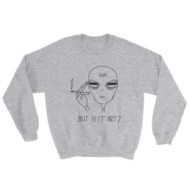 But Is It Art Sweatshirt - C'monStore #Shirts