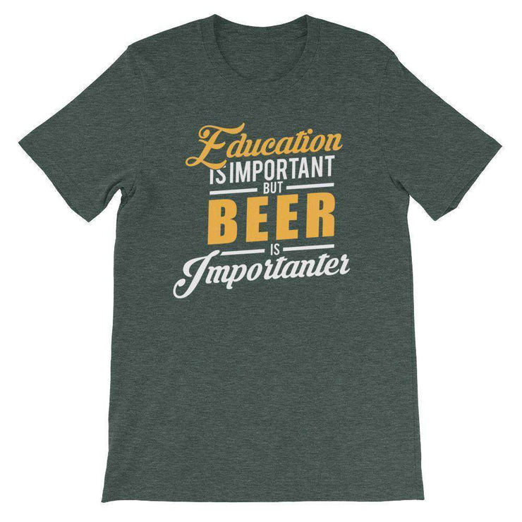 Education is Important, But Beer is Importanter T-Shirt - C'monStore #Shirts