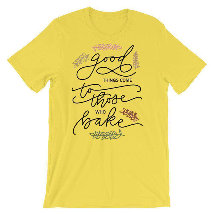 Good Things Come to Those Who Bake T-Shirt - C'monStore #Shirts