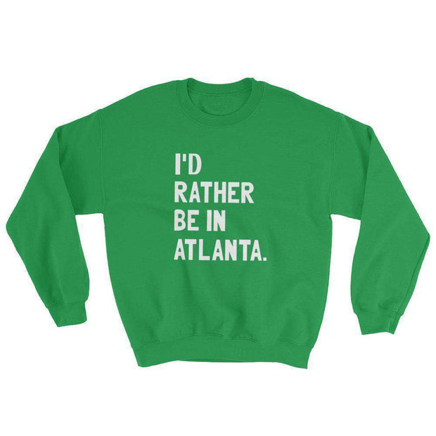 I'd Rather Be In Atlanta Sweatshirt - C'monStore #Shirts