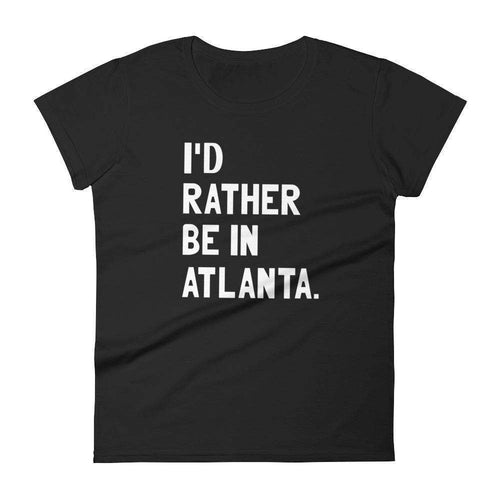 I'd Rather Be In Atlanta Women's T-Shirt - C'monStore #Shirts
