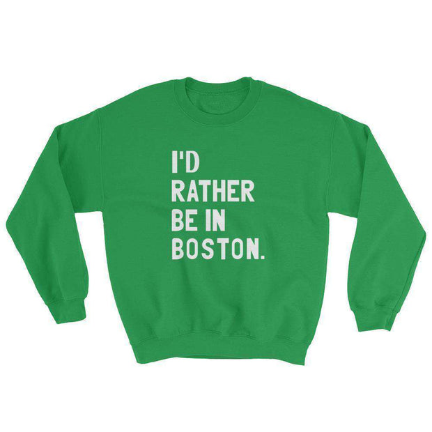 I'd Rather Be In Boston Sweatshirt - C'monStore #Shirts