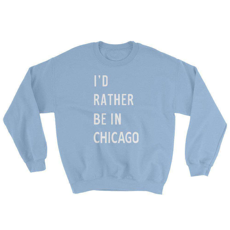 I'd Rather Be in Chicago Sweatshirt - C'monStore #Shirts