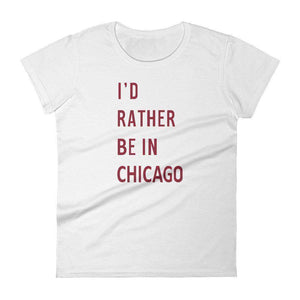I'd Rather Be in Chicago Women's T-Shirt - C'monStore #Shirts
