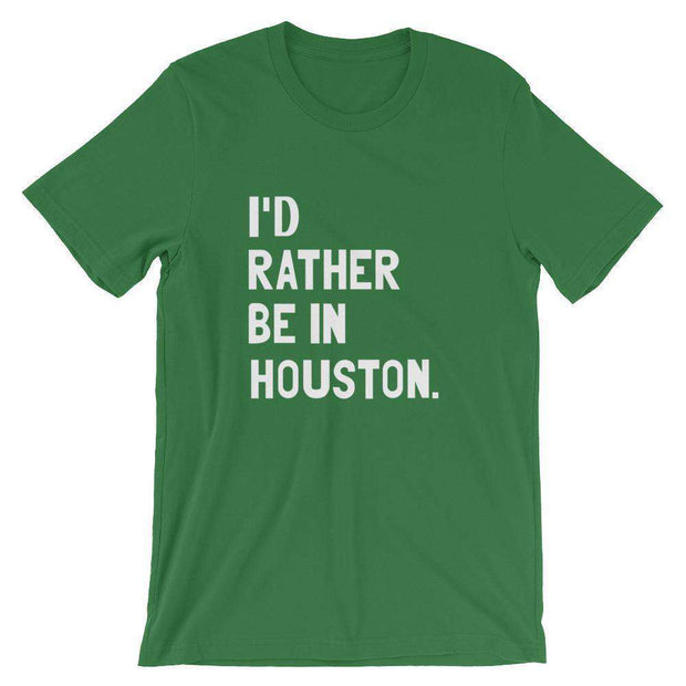 I'd Rather Be In Houston T-Shirt - C'monStore #Shirts