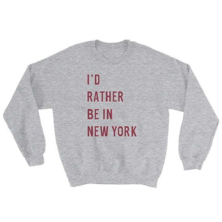 I'd Rather Be in New York Sweatshirt - C'monStore #Shirts