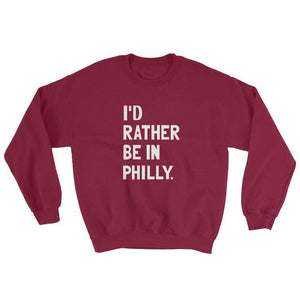 I'd Rather Be In Philly Sweatshirt - C'monStore #Shirts