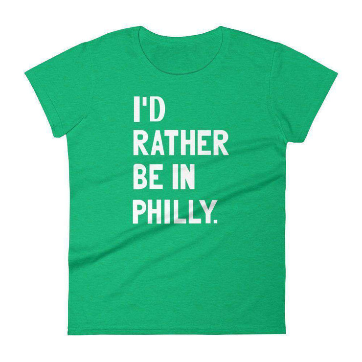 I'd Rather Be In Philly Women's T-Shirt - C'monStore #Shirts