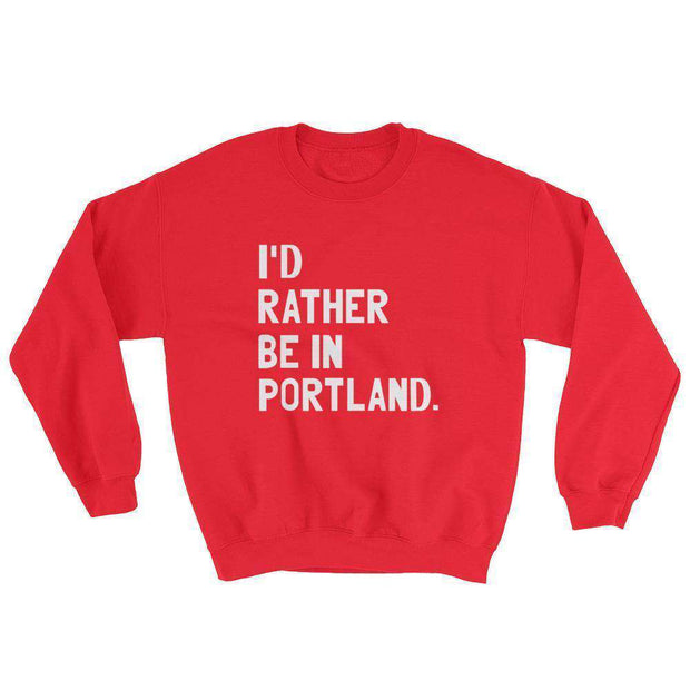 I'd Rather Be In Portland Sweatshirt - C'monStore #Shirts