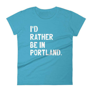 I'd Rather Be In Portland Women's T-Shirt - C'monStore #Shirts