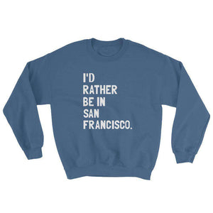 I'd Rather Be In San Francisco Sweatshirt - C'monStore #Shirts