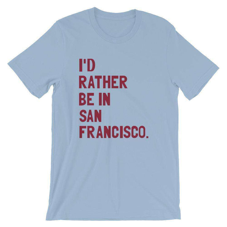 I'd Rather Be In San Francisco T-Shirt - C'monStore #Shirts