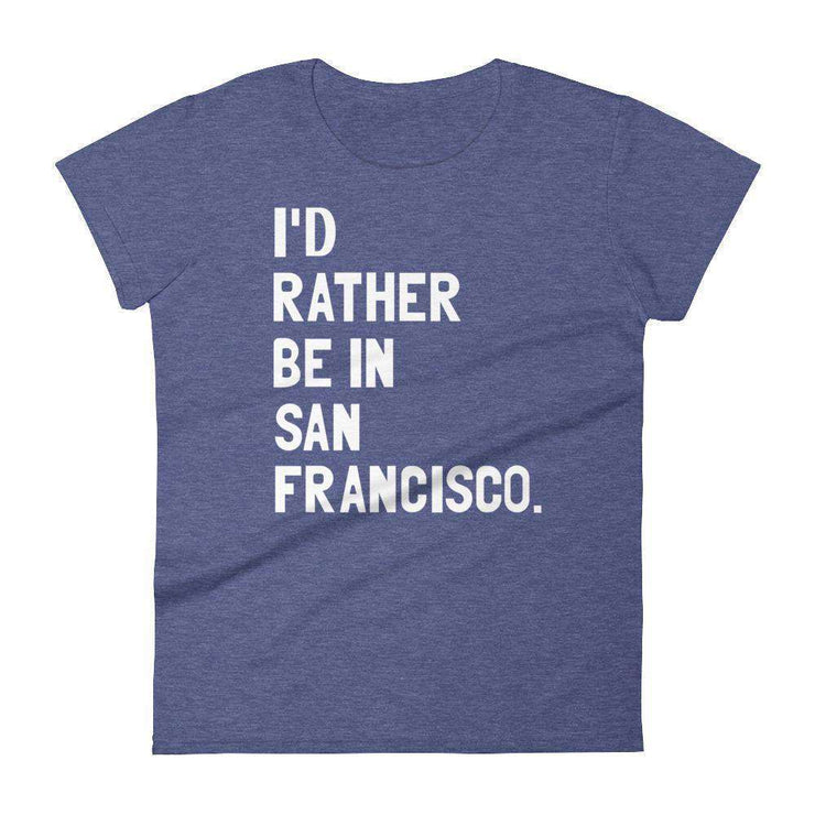 I'd Rather Be In San Francisco Women's T-Shirt - C'monStore #Shirts