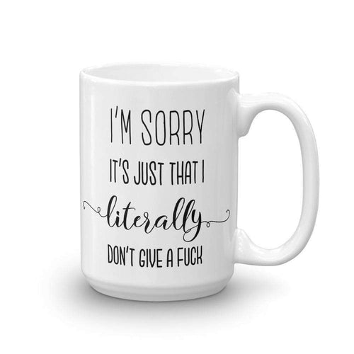 I'm Sorry, It's Just That I Literally Don't Give A Fuck Mug - C'monStore #Mugs