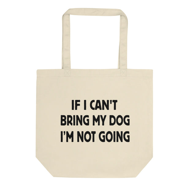 If I Can't Bring My Dog, I'm Not Going Tote Bag - C'monStore #Tote Bags