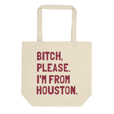 Bitch, Please. I'm From Houston Tote Bag - C'monStore #Tote Bags