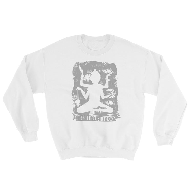 Let That Shit Go Sweatshirt - C'monStore #Shirts