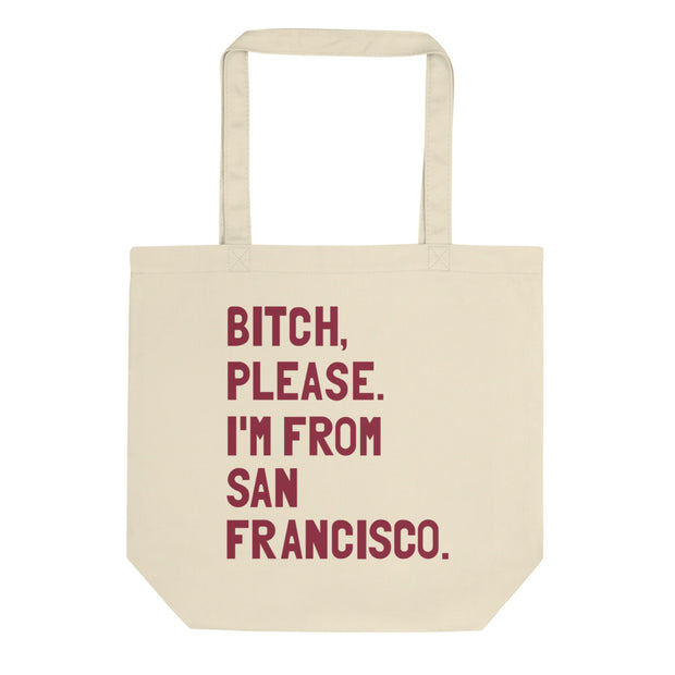Bitch, Please. I'm From San Francisco Tote Bag - C'monStore #Tote Bags