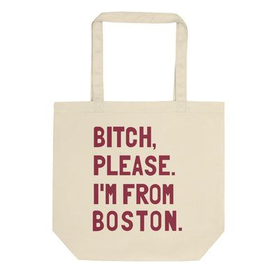 Bitch, Please. I'm From Boston Tote Bag - C'monStore #Tote Bags