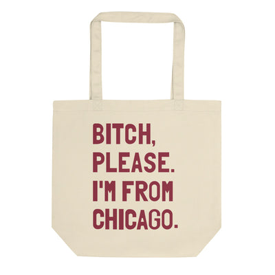 Bitch, Please. I'm From Chicago Tote Bag - C'monStore #Tote Bags