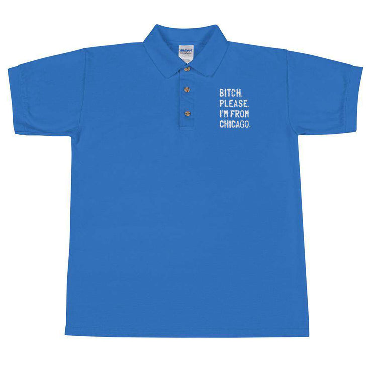 Bitch, Please. I'm From Chicago Embroidered Polo Shirt - C'monStore #Polo Shirts