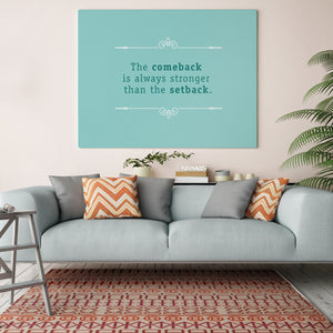 The Comeback is Always Stronger than the Setback - Printed Canvas