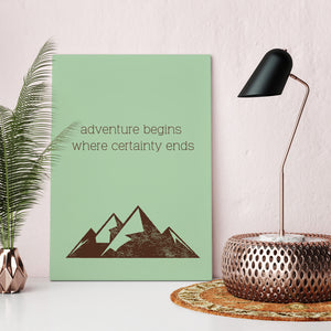 Adventure Begins Where Certainty Ends - Printed Canvas