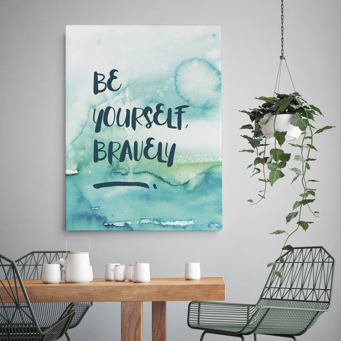 Be Yourself Bravely - Printed Canvas