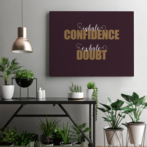 Inhale Confidence Exhale Doubt - Printed Canvas