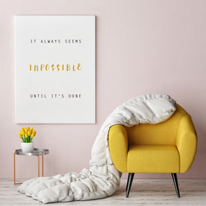 It Always Seems Impossible Until It's Done - Printed Canvas