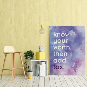 Know Your Worth, Then Add Tax - Printed Canvas