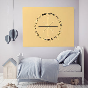 We Have Nothing To Lose And A World To See - Printed Canvas