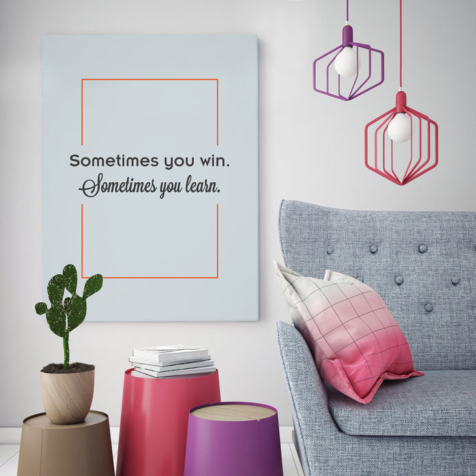 Sometimes You Win Sometimes You Learn - Printed Canvas