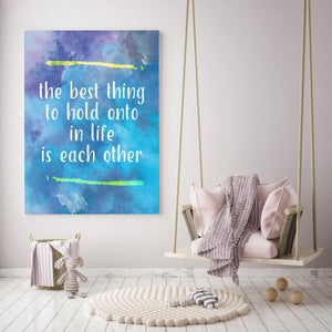 The Best Thing To Hold Onto In Life Is Each Other - Printed Canvas