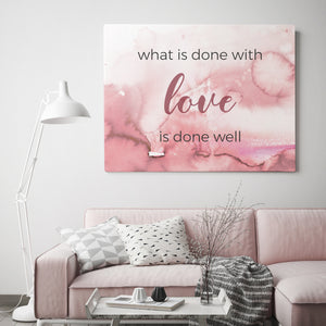 What Is Done With Love Is Done Well - Printed Canvas