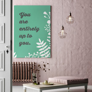 You Are Entirely Up To You - Printed Canvas