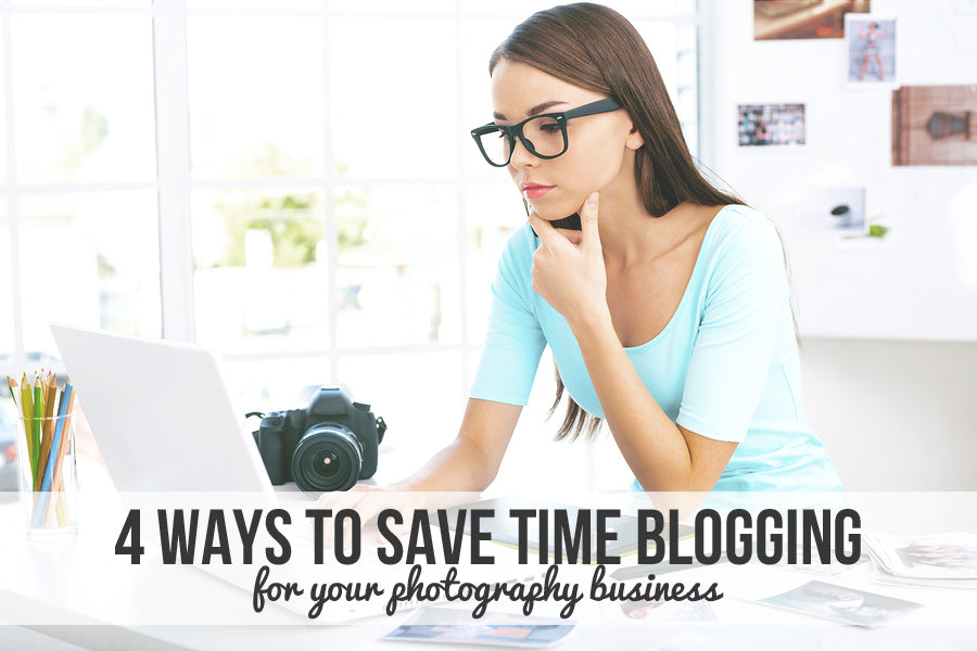 4 ways to save time blogging for your photography business