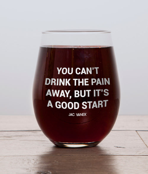 DRINK THE PAIN AWAY WINE GLASS