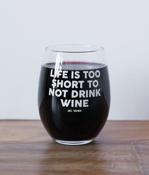 LIFE IS SHORT WINE GLASS