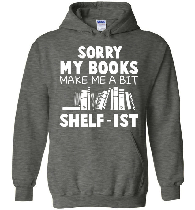 Sorry my books make me a bit Shelf-ist