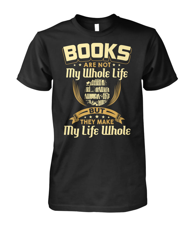 Books aren't my whole life but they make my life whole