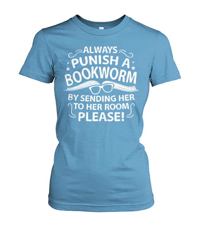 ALWAYS punish a bookworm by sending her to her room. PLEASE!