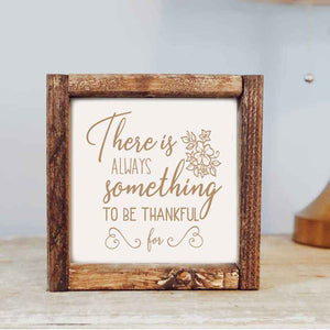 There Is Always Something To Be Thankful For Framed Wooden Sign
