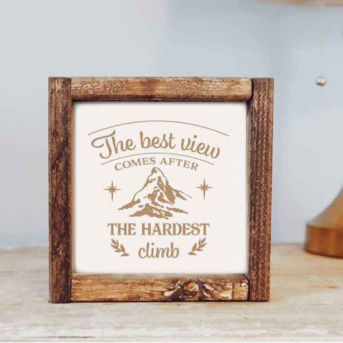 The Best View Comes After The Hardest Climb Framed Wooden Sign