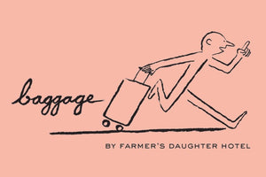 BAGGAGE by Farmer's Daughter Hotel