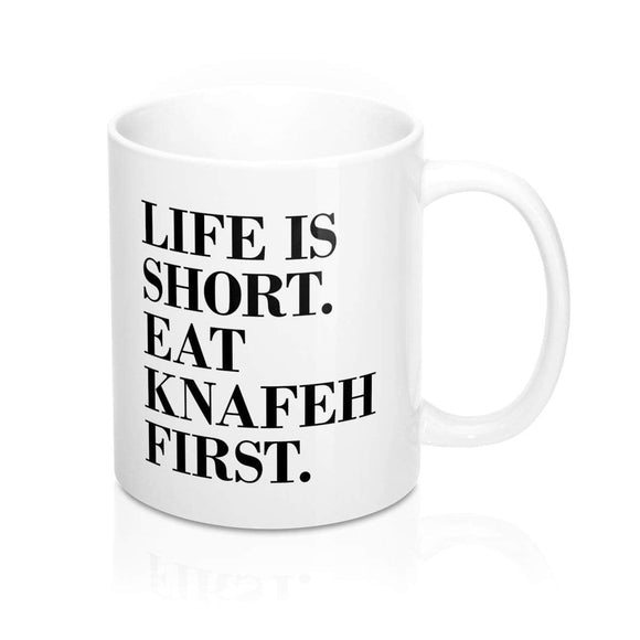 Mug 11oz Life is Short, Eat Knafeh First Mug