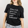 T-Shirt When Life Gives you Lemons Unisex Tee